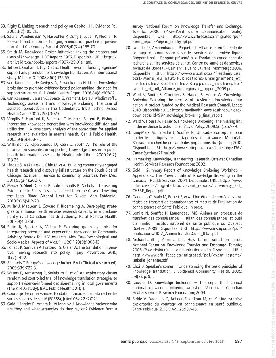 Knowledge Broker Initiative: linking the creators and users of knowledge. IDRC Reports. 1997. Disponible : URL : http:// archive.idrc.ca/books/reports/1997/29-01e.html. 56.
