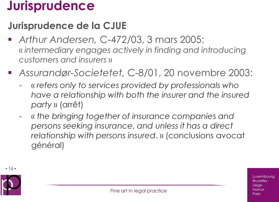 professionals who have a relationship with both the insurer and the insured party» (arrêt) - «the bringing together of insurance