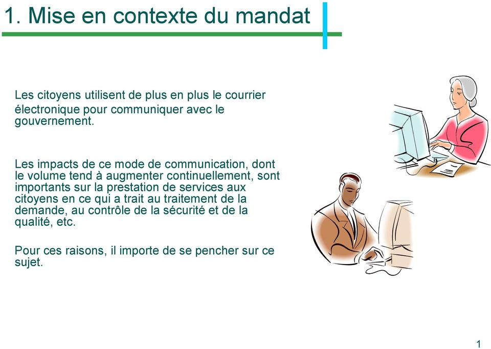 Les impacts de ce mode de communication, dont le volume tend à augmenter continuellement, sont importants sur