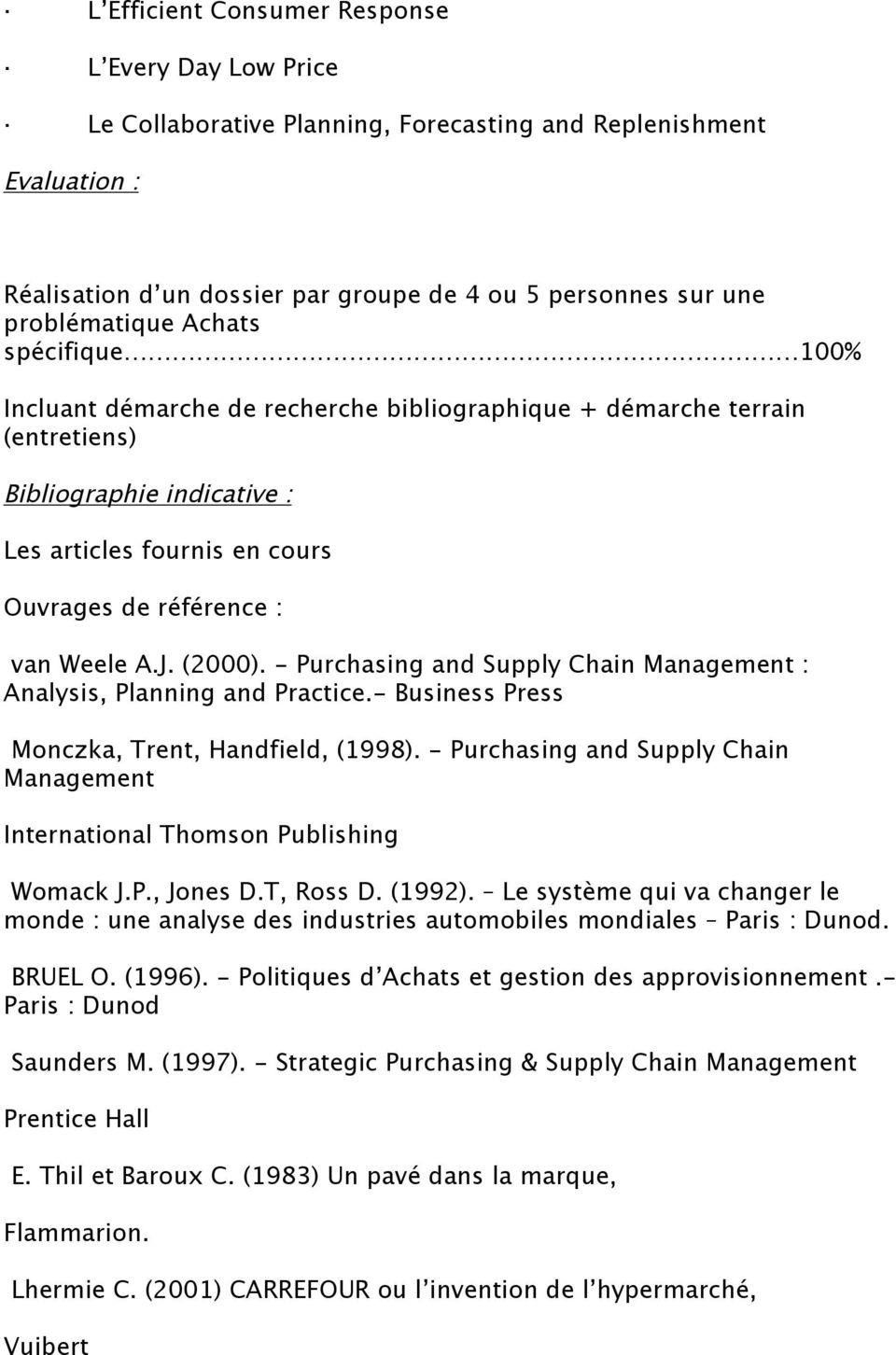 (2000). - Purchasing and Supply Chain : Analysis, Planning and Practice.- Business Press Monczka, Trent, Handfield, (1998). - Purchasing and Supply Chain International Thomson Publishing Womack J.P., Jones D.