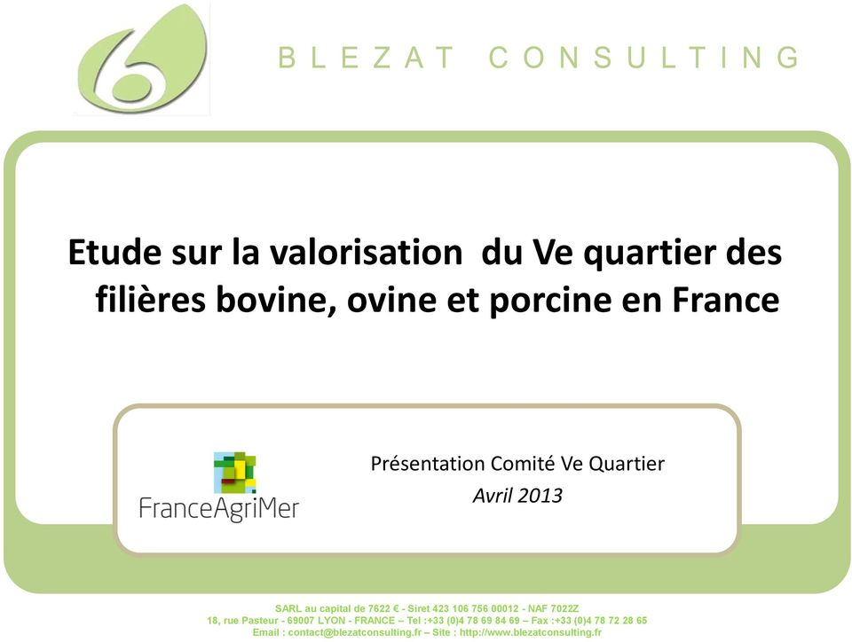 FRANCE Tel :+33 (0)4 78 69 84 69 Fax :+33 (0)4 78 72 28 65 France AgriMer BLEZAT Email : Consulting