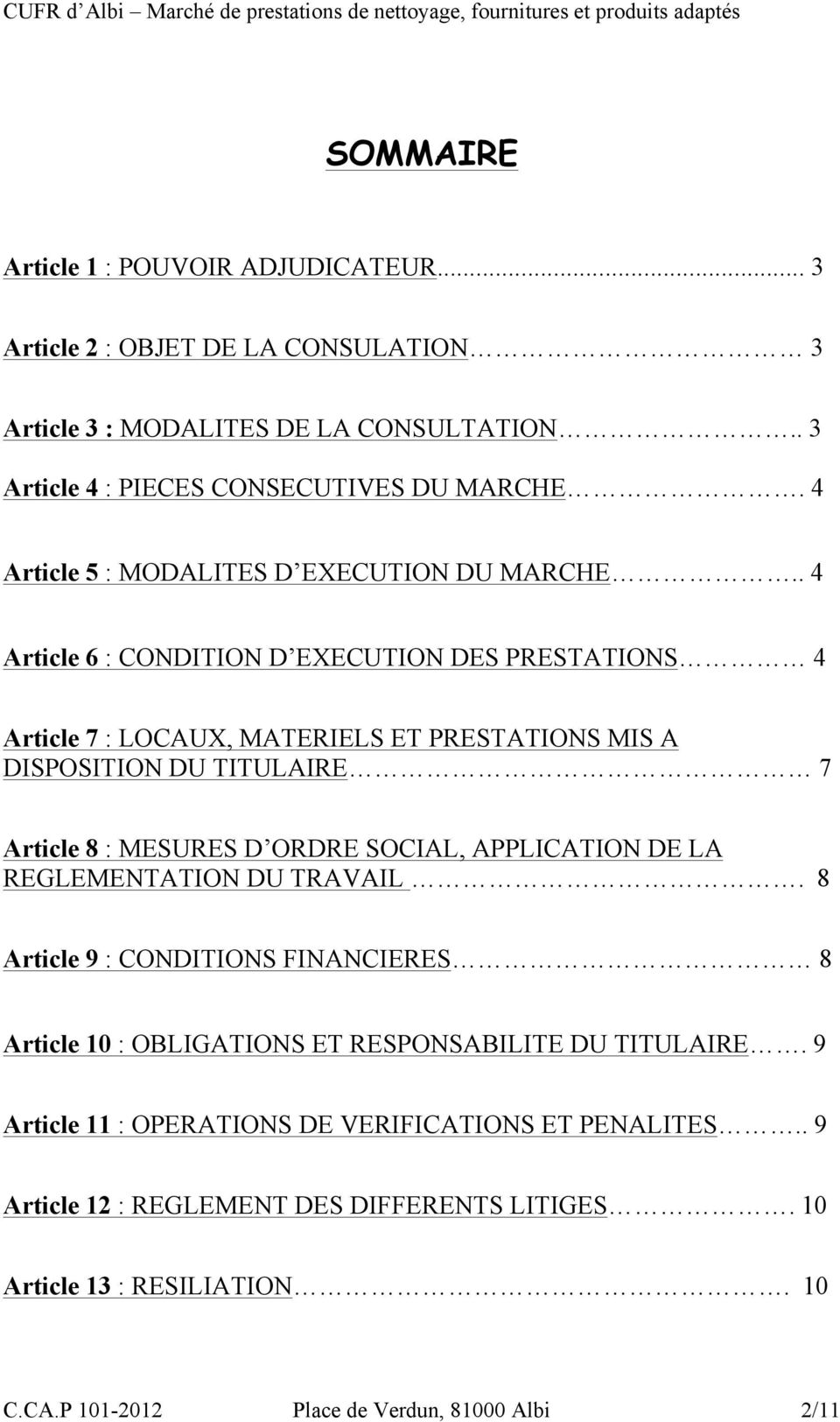 . 4 Article 6 : CONDITION D EXECUTION DES PRESTATIONS 4 Article 7 : LOCAUX, MATERIELS ET PRESTATIONS MIS A DISPOSITION DU TITULAIRE 7 Article 8 : MESURES D ORDRE SOCIAL,