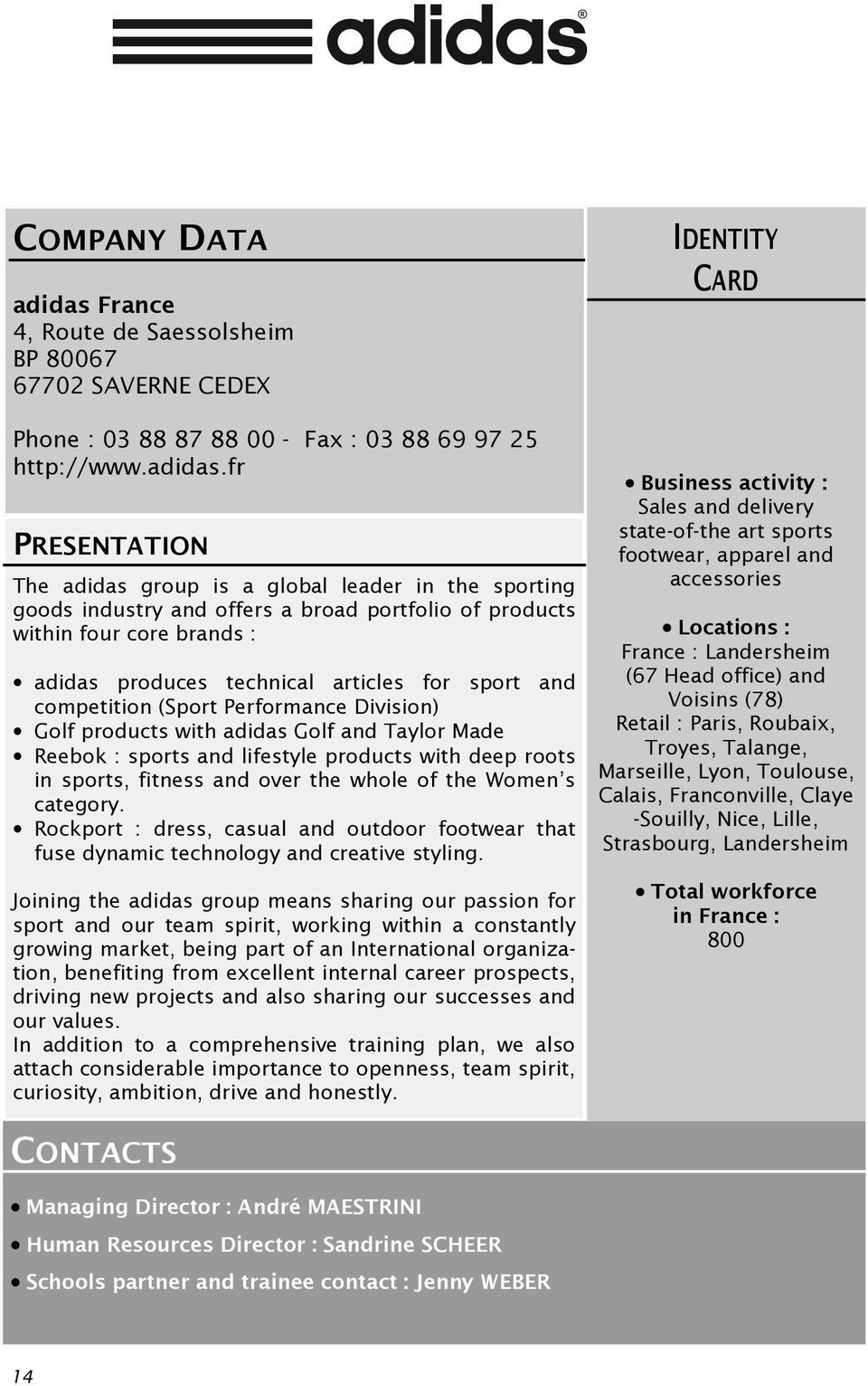 fr PRESENTATION The adidas group is a global leader in the sporting goods industry and offers a broad portfolio of products within four core brands : adidas produces technical articles for sport and