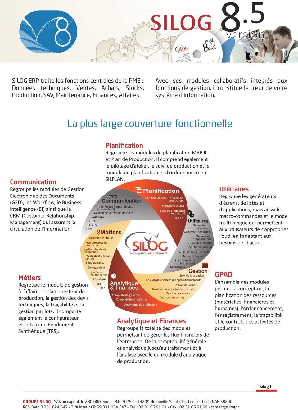 La plus large couverture fonctionnelle Communication Regroupe les modules de Gestion Electronique des Documents (GED), les Workflow, le Business Intelligence (BI) ainsi que la CRM (Customer