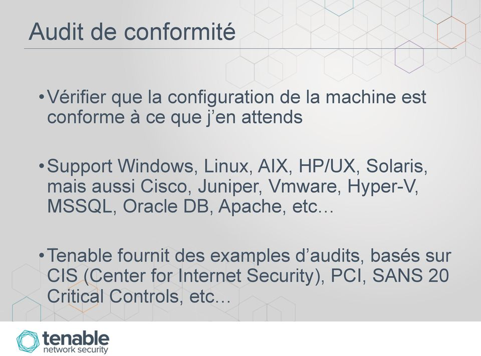 Juniper, Vmware, Hyper-V, MSSQL, Oracle DB, Apache, etc Tenable fournit des examples
