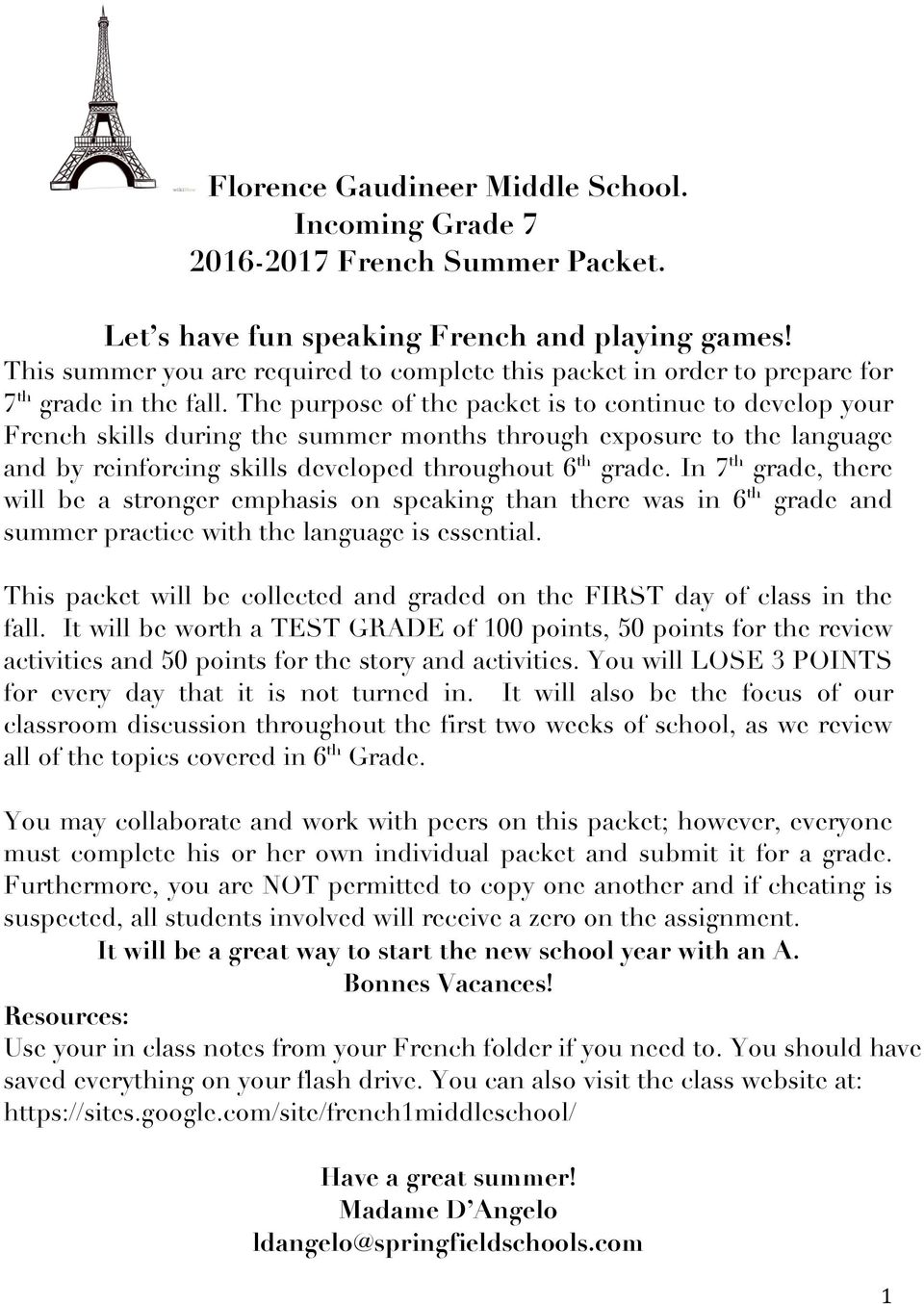 The purpose of the packet is to continue to develop your French skills during the summer months through exposure to the language and by reinforcing skills developed throughout 6 th grade.
