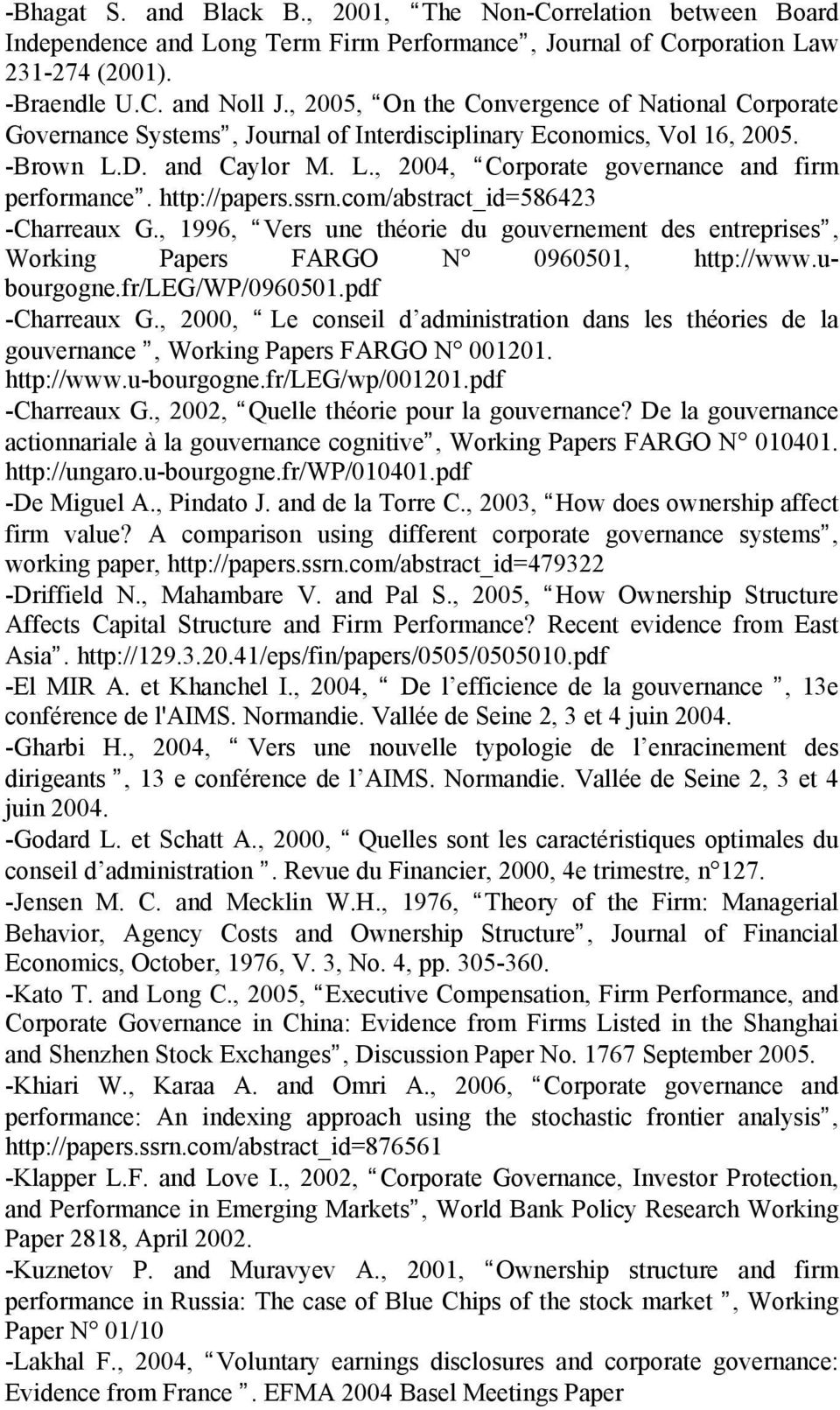 http://papers.ssrn.com/abstract_id=586423 -Charreaux G., 1996, Vers une théorie du gouvernement des entreprises, Working Papers FARGO N 0960501, http://www.ubourgogne.fr/leg/wp/0960501.