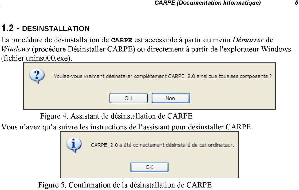 Windows (procédure Désinstaller CARPE) ou directement à partir de l'explorateur Windows (fichier unins000.