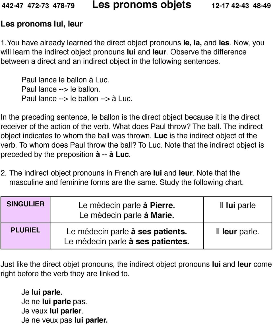 In the preceding sentence, le ballon is the direct object because it is the direct receiver of the action of the verb. What does Paul throw? The ball.