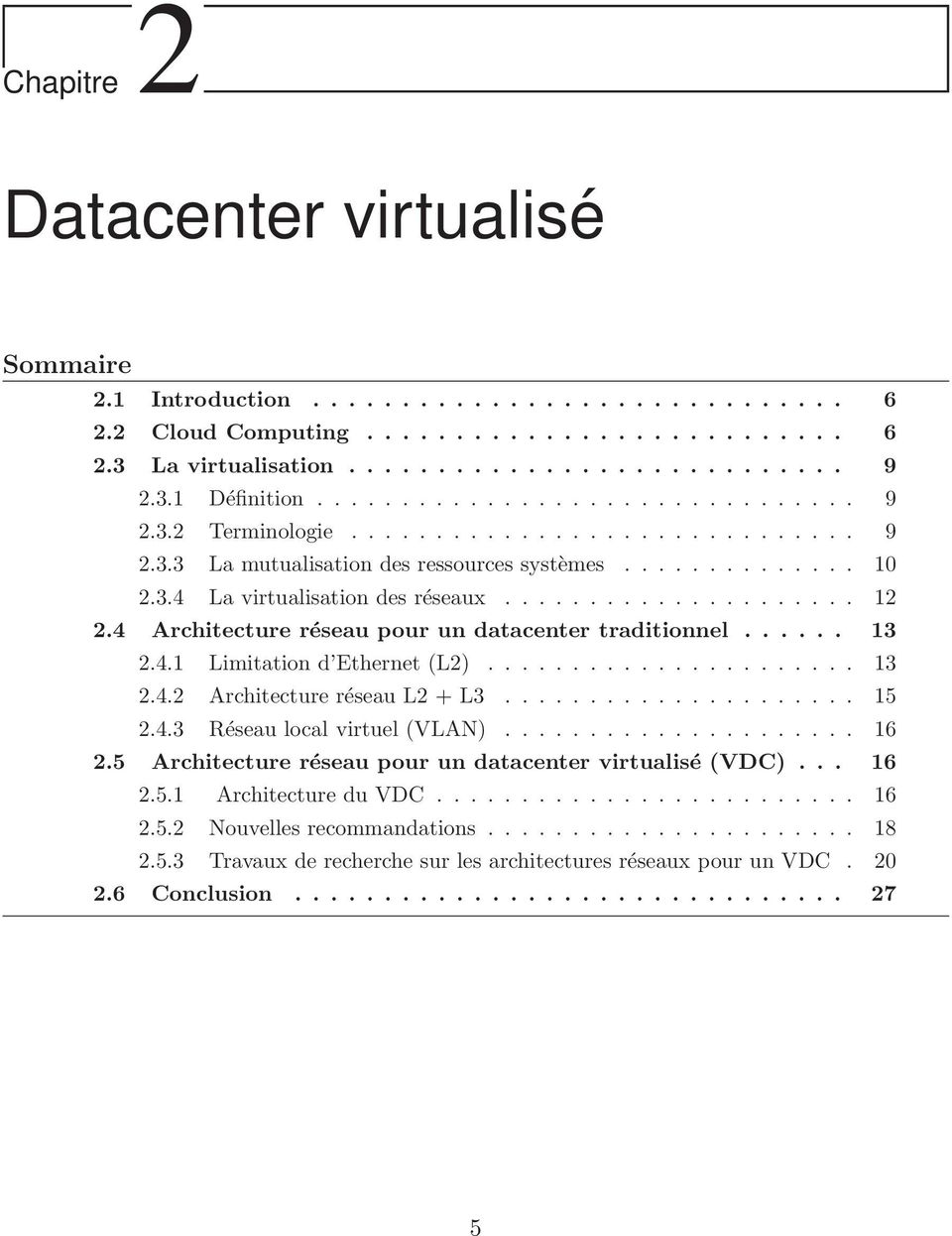 4 Architecture réseau pour un datacenter traditionnel...... 13 2.4.1 Limitation d Ethernet (L2)...................... 13 2.4.2 Architecture réseau L2 + L3..................... 15 2.4.3 Réseau local virtuel (VLAN).