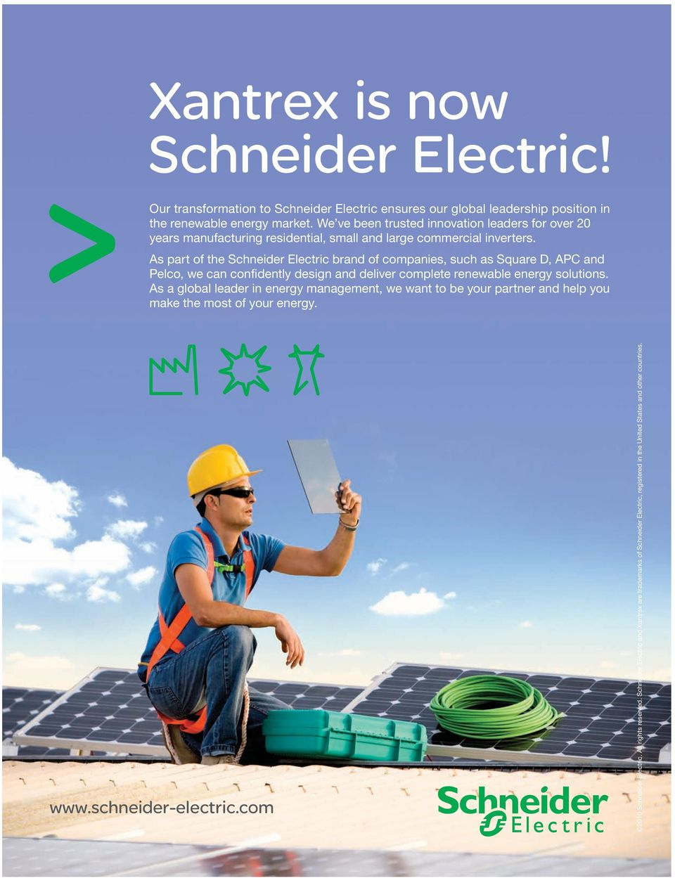 As part of the Schneider Electric brand of companies, such as Square D, APC and Pelco, we can confidently design and deliver complete renewable energy solutions.