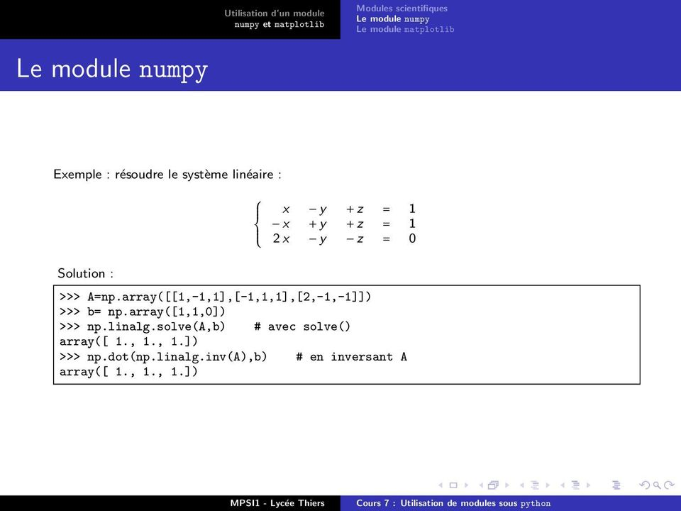 array([[1,-1,1],[-1,1,1],[2,-1,-1]]) >>> b= np.array([1,1,0]) >>> np.