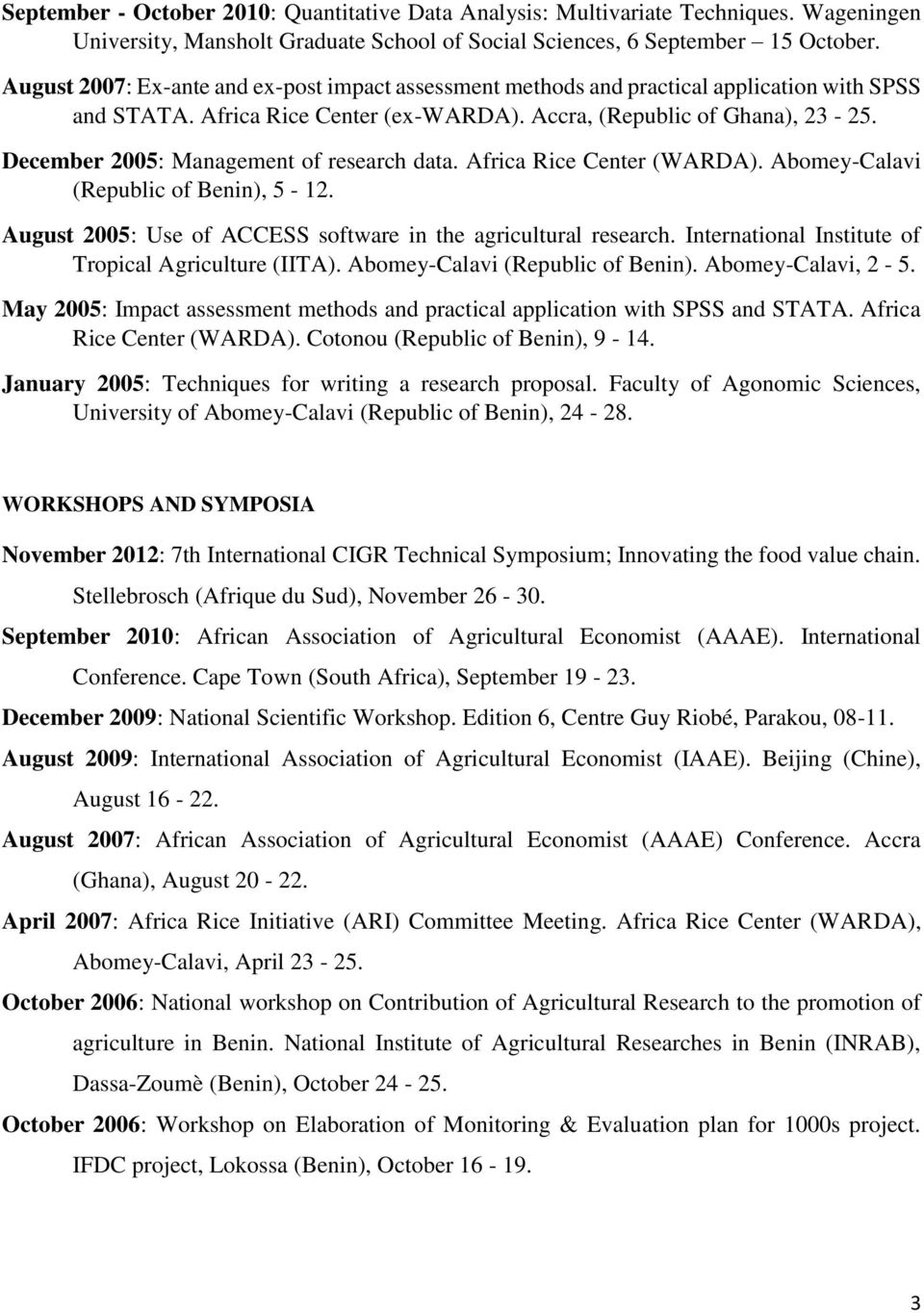 December 2005: Management of research data. Africa Rice Center (WARDA). Abomey-Calavi (Republic of Benin), 5-12. August 2005: Use of ACCESS software in the agricultural research.