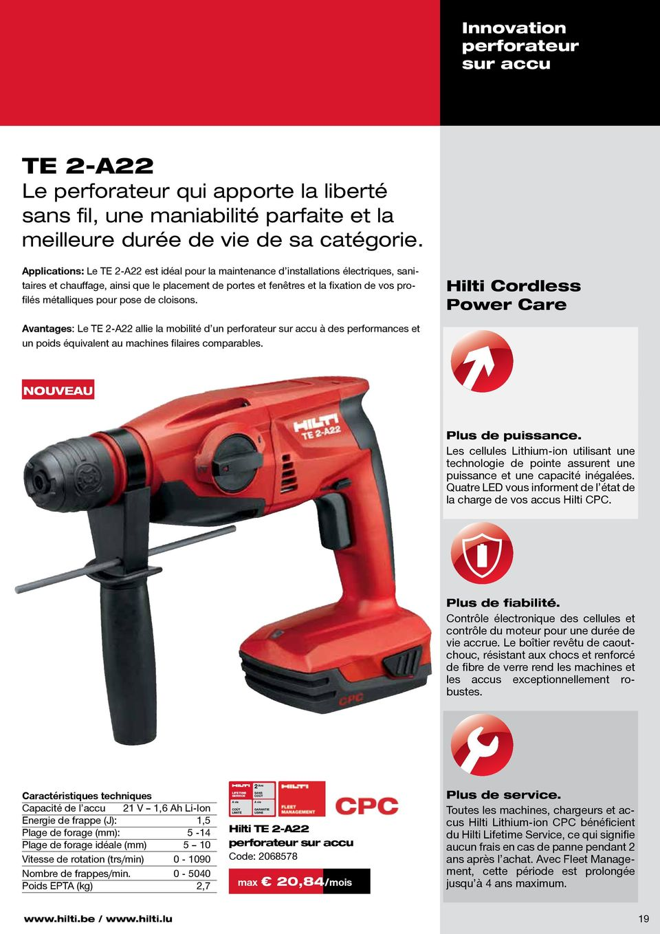 pour pose de cloisons. Hilti Cordless Power Care Avantages: Le TE 2-A22 allie la mobilité d un perforateur sur accu à des performances et un poids équivalent au machines filaires comparables.