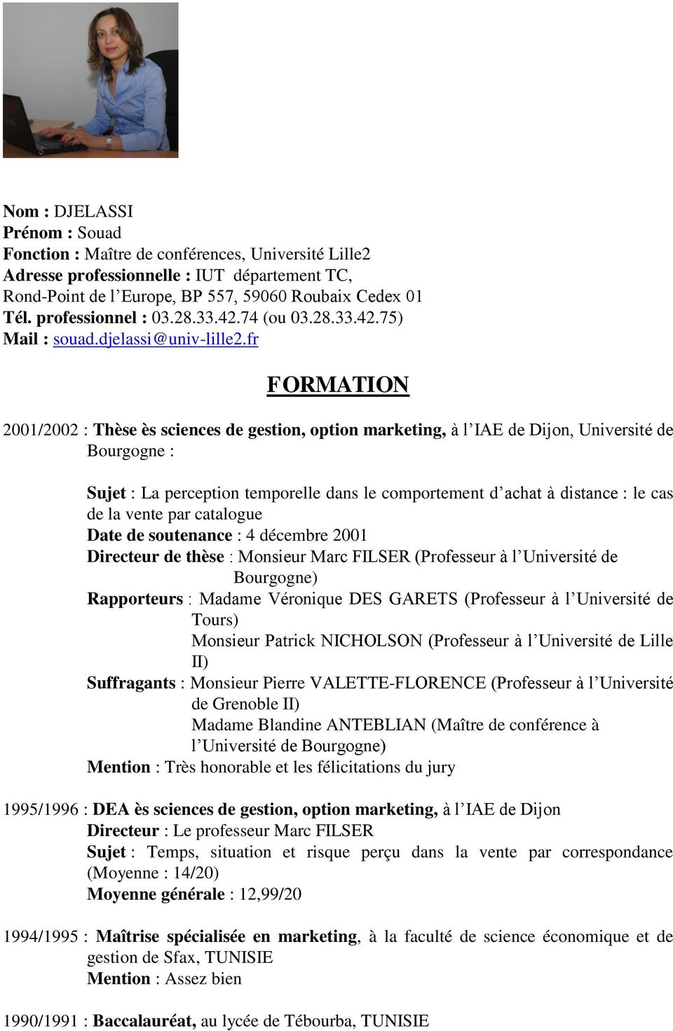 fr FORMATION 2001/2002 : Thèse ès sciences de gestion, option marketing, à l IAE de Dijon, Université de Bourgogne : Sujet : La perception temporelle dans le comportement d achat à distance : le cas