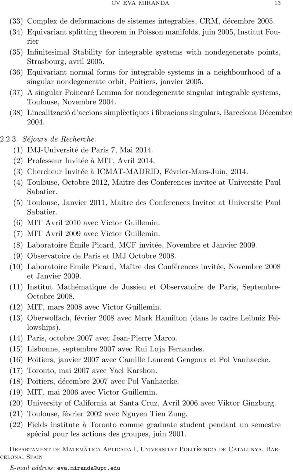(36) Equivariant normal forms for integrable systems in a neighbourhood of a singular nondegenerate orbit, Poitiers, janvier 2005.