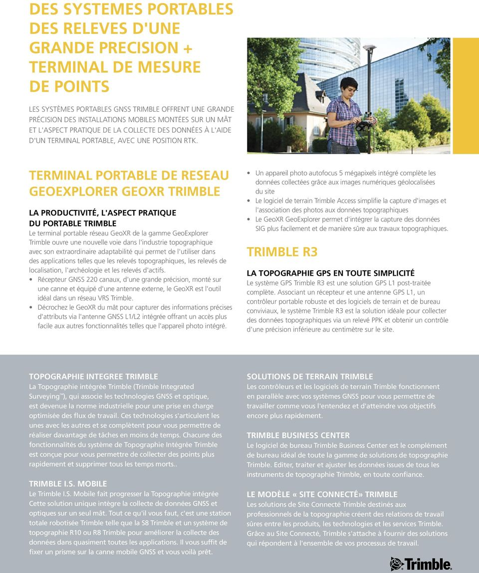 TERMINAL PORTABLE DE RESEAU GEOEXPLORER GEOXR TRIMBLE La productivité, l'aspect pratique du portable Trimble Le terminal portable réseau GeoXR de la gamme GeoExplorer Trimble ouvre une nouvelle voie