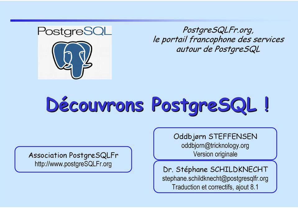 PostgreSQL! Association PostgreSQLFr http://www.postgresqlfr.