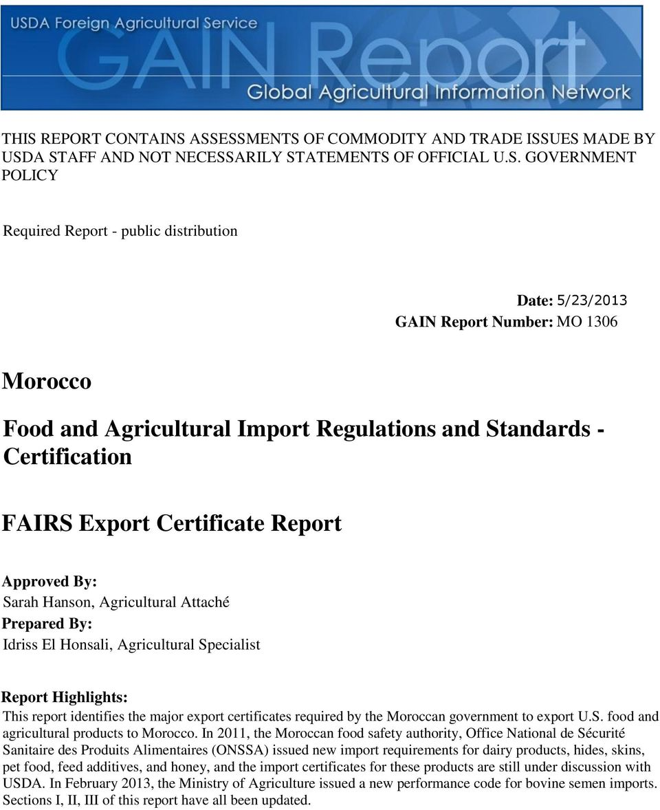 Prepared By: Idriss El Honsali, Agricultural Specialist Report Highlights: This report identifies the major export certificates required by the Moroccan government to export U.S. food and agricultural products to Morocco.