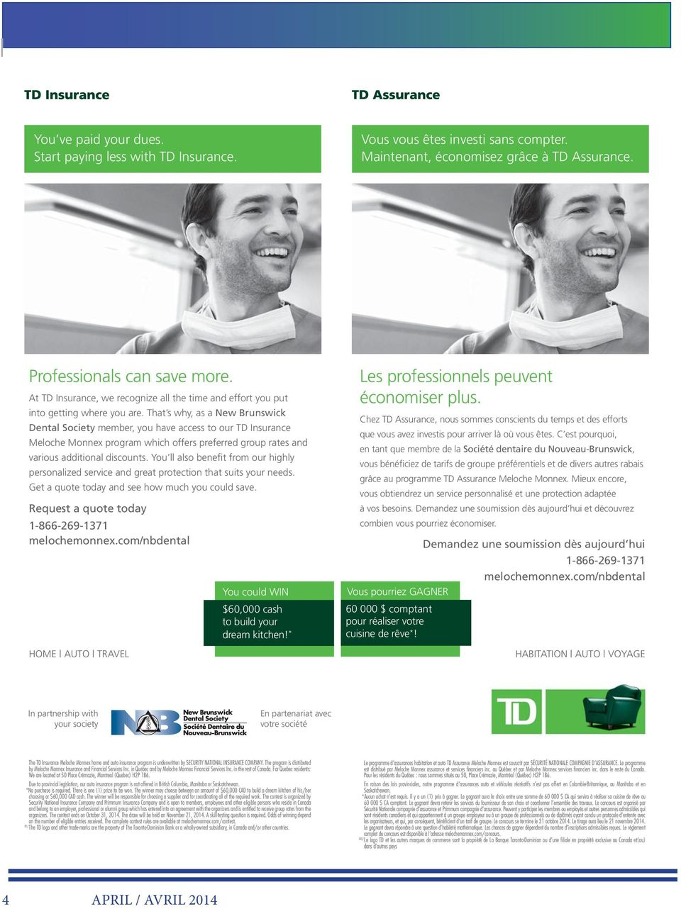 That s why, as a New Brunswick Dental Society member, you have access to our TD Insurance Meloche Monnex program which offers preferred group rates and various additional discounts.