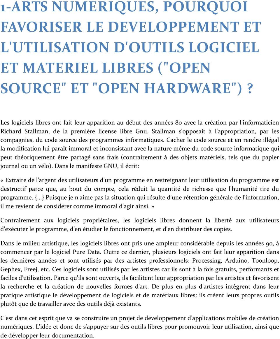 Stallman s'opposait à l'appropriation, par les compagnies, du code source des programmes informatiques.