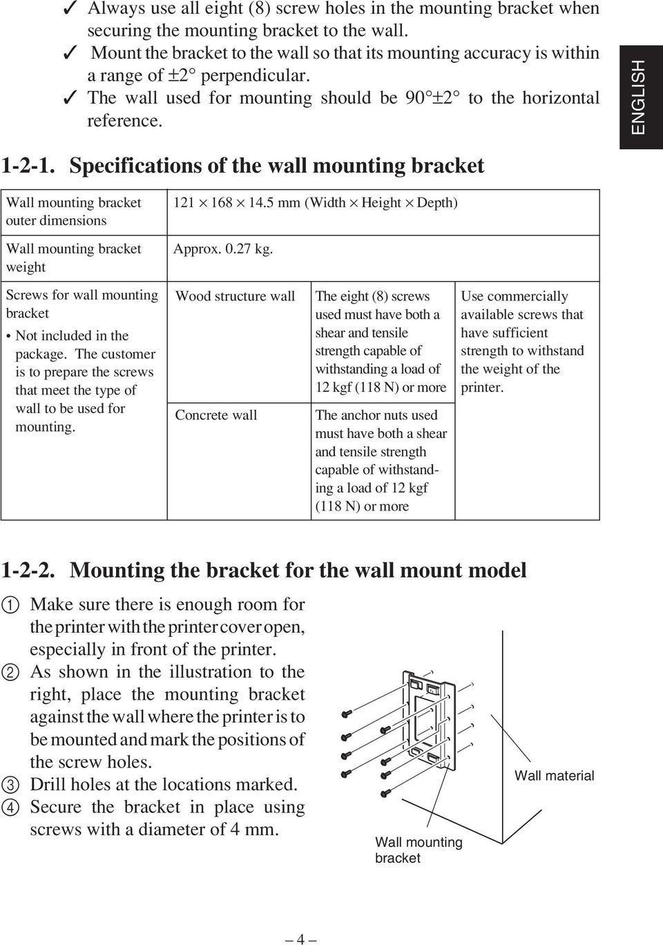 Specifications of the wall mounting bracket Wall mounting bracket outer dimensions Wall mounting bracket weight 121 168 14.5 mm (Width Height Depth) Approx. 0.27 kg.