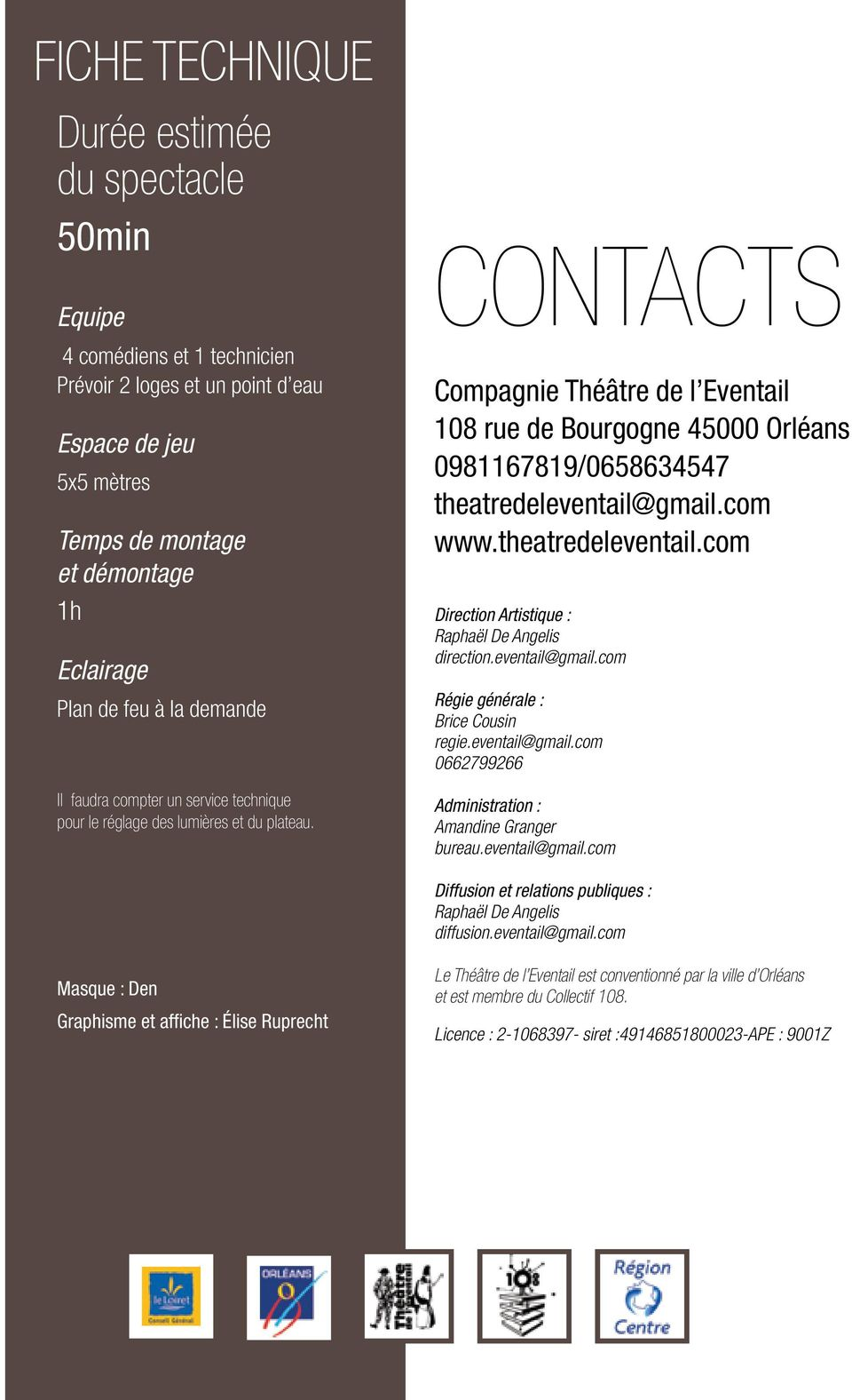 CONTACTS Compagnie Théâtre de l Eventail 108 rue de Bourgogne 45000 Orléans 0981167819/0658634547 theatredeleventail@gmail.com www.theatredeleventail.com Direction Artistique : Raphaël De Angelis direction.