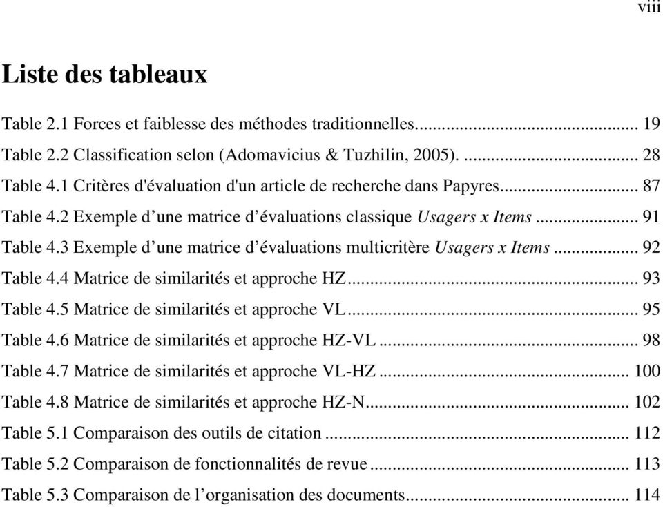 3 Exemple d une matrice d évaluations multicritère Usagers x Items... 92 Table 4.4 Matrice de similarités et approche HZ... 93 Table 4.5 Matrice de similarités et approche VL... 95 Table 4.