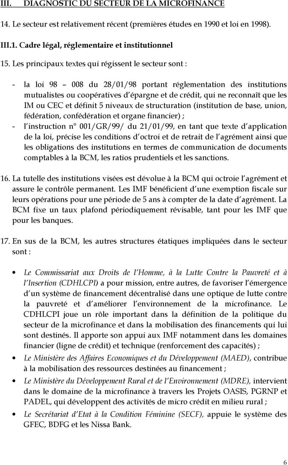 IM ou CEC et définit 5 niveaux de structuration (institution de base, union, fédération, confédération et organe financier) ; - l instruction n 001/GR/99/ du 21/01/99, en tant que texte d application