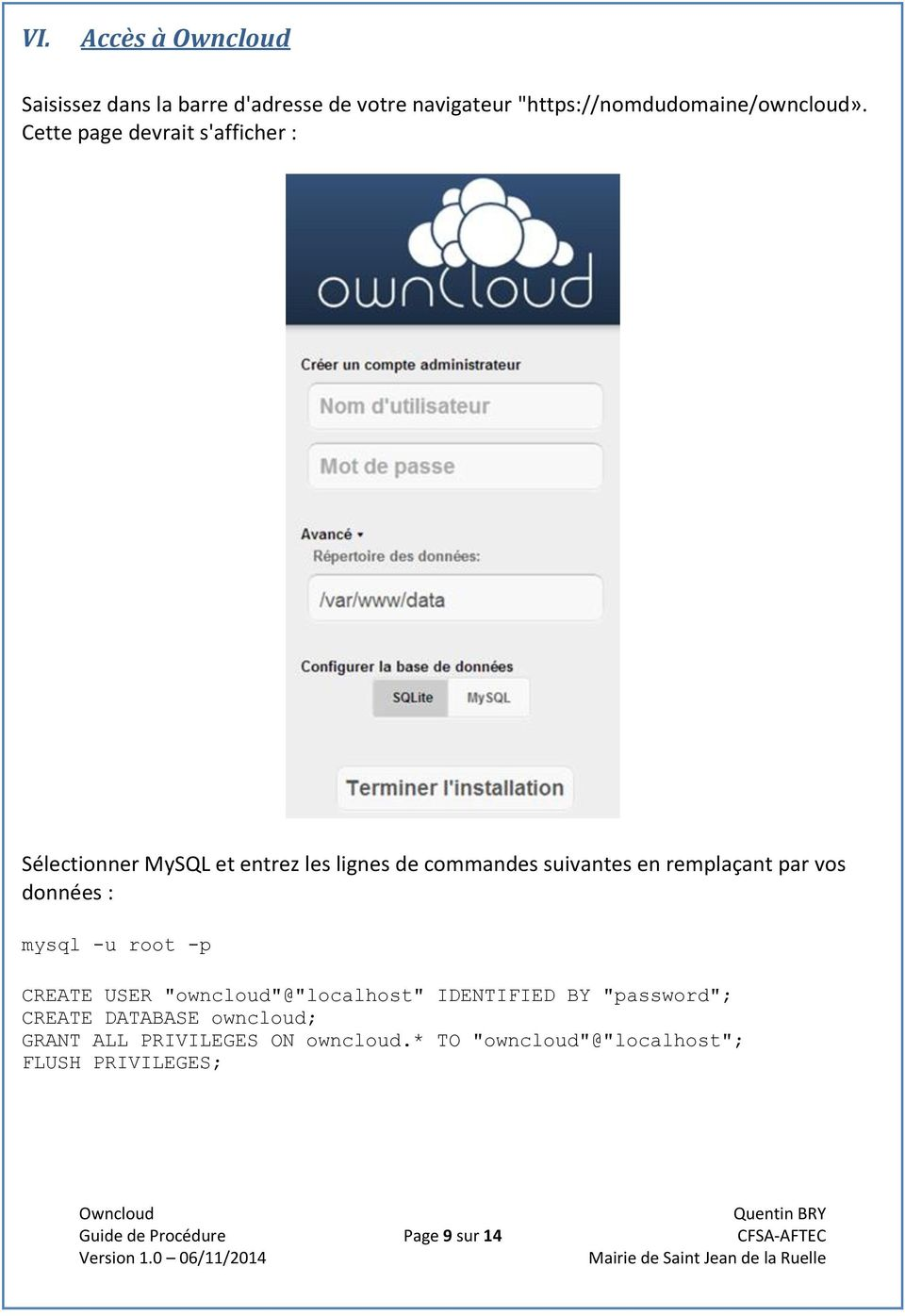 "vos données : mysql -u root -p CREATE USER ""owncloud""@""localhost"" IDENTIFIED BY ""password""; CREATE DATABASE"