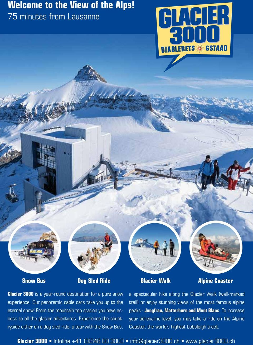Experience the countryside either on a dog sled ride, a tour with the Snow Bus, a spectacular hike along the Glacier Walk (well-marked trail) or enjoy stunning views of the most famous