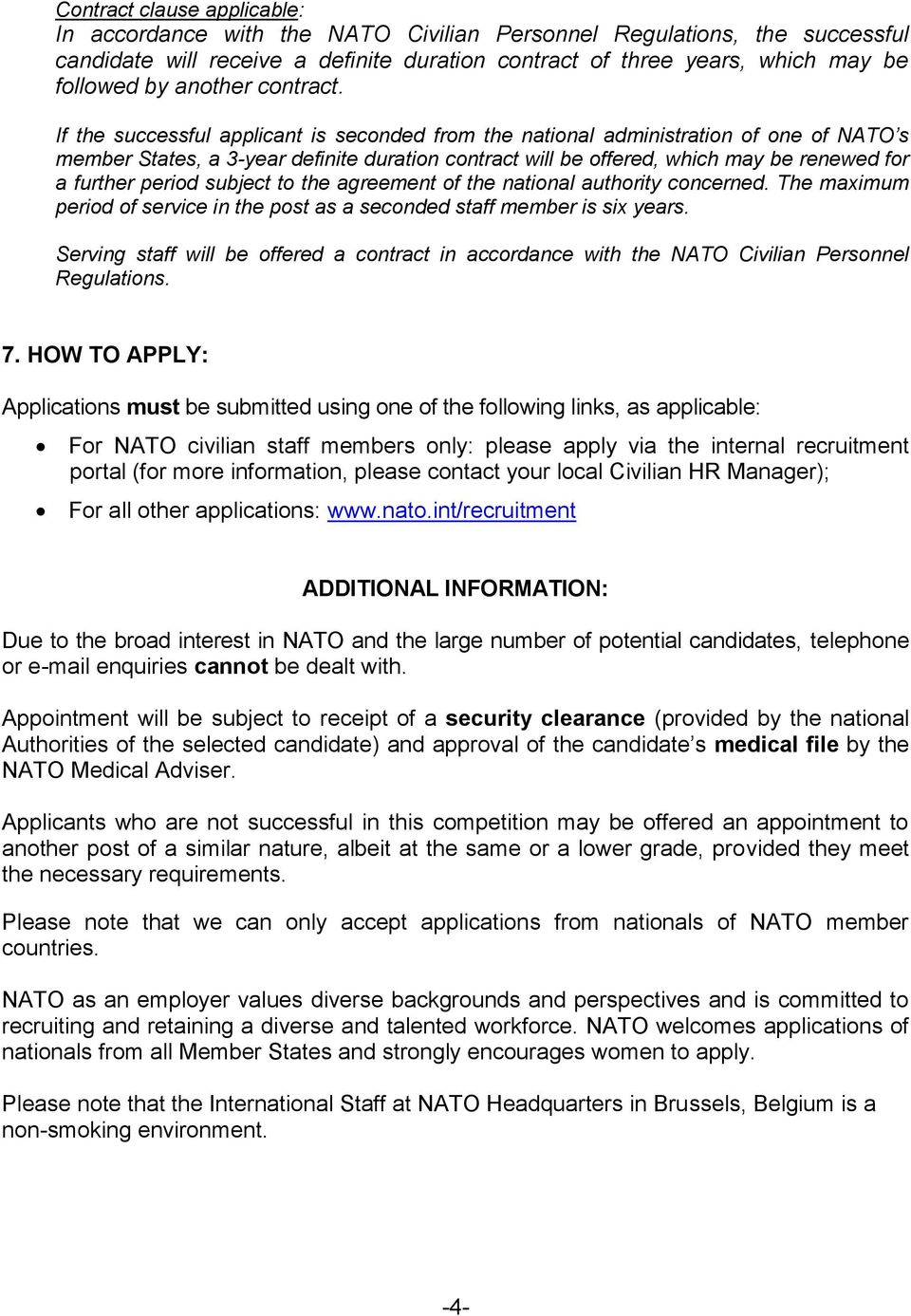 If the successful applicant is seconded from the national administration of one of NATO s member States, a 3-year definite duration contract will be offered, which may be renewed for a further period