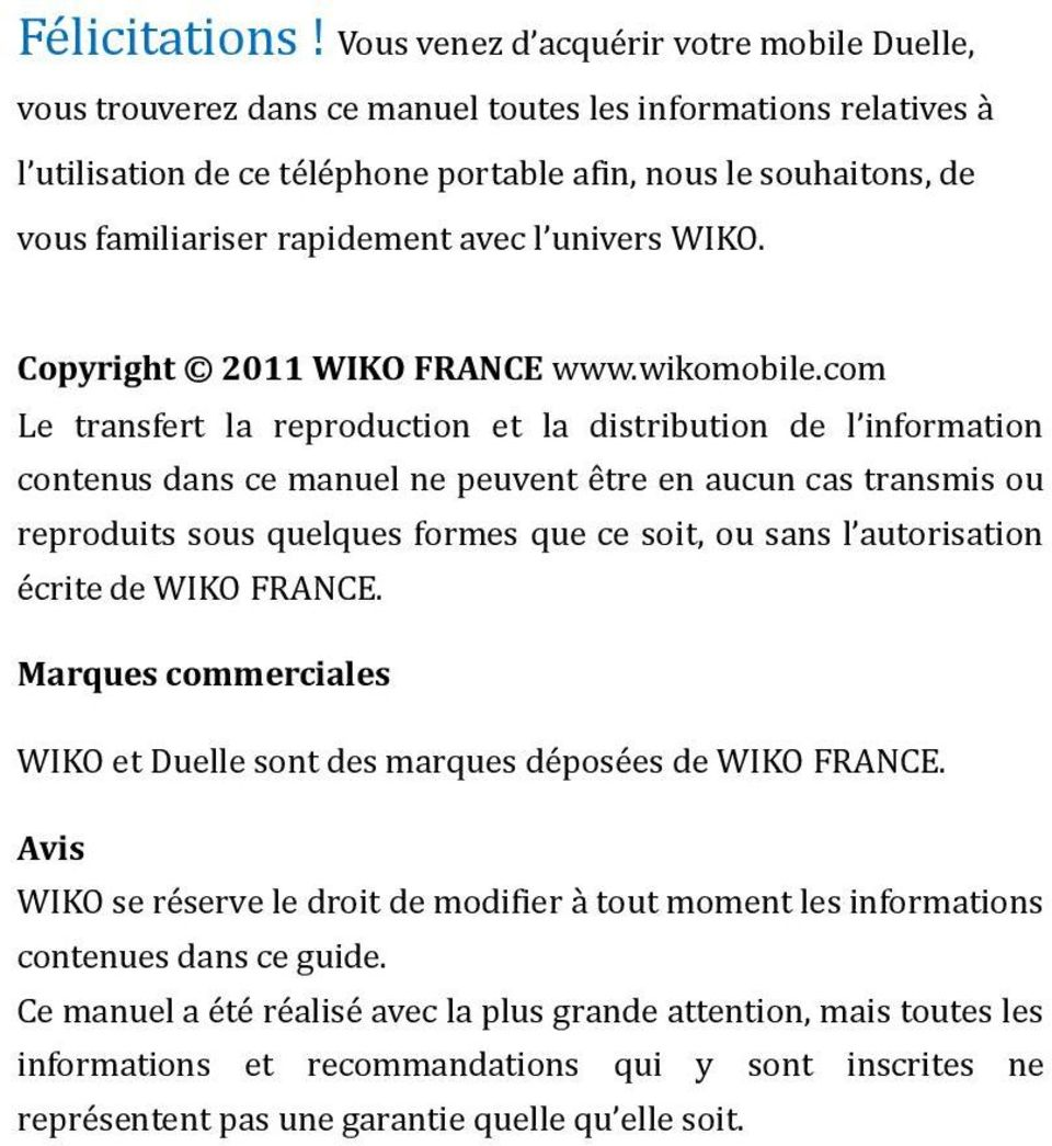 rapidement avec l univers WIKO. Copyright 2011 WIKO FRANCE www.wikomobile.