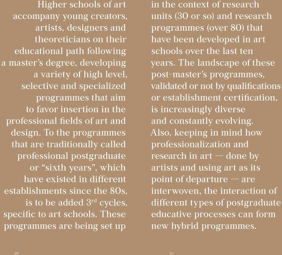 To the programmes that are traditionally called professional postgraduate or sixth years, which have existed in different establishments since the 80s, is to be added 3 rd cycles, specific to art