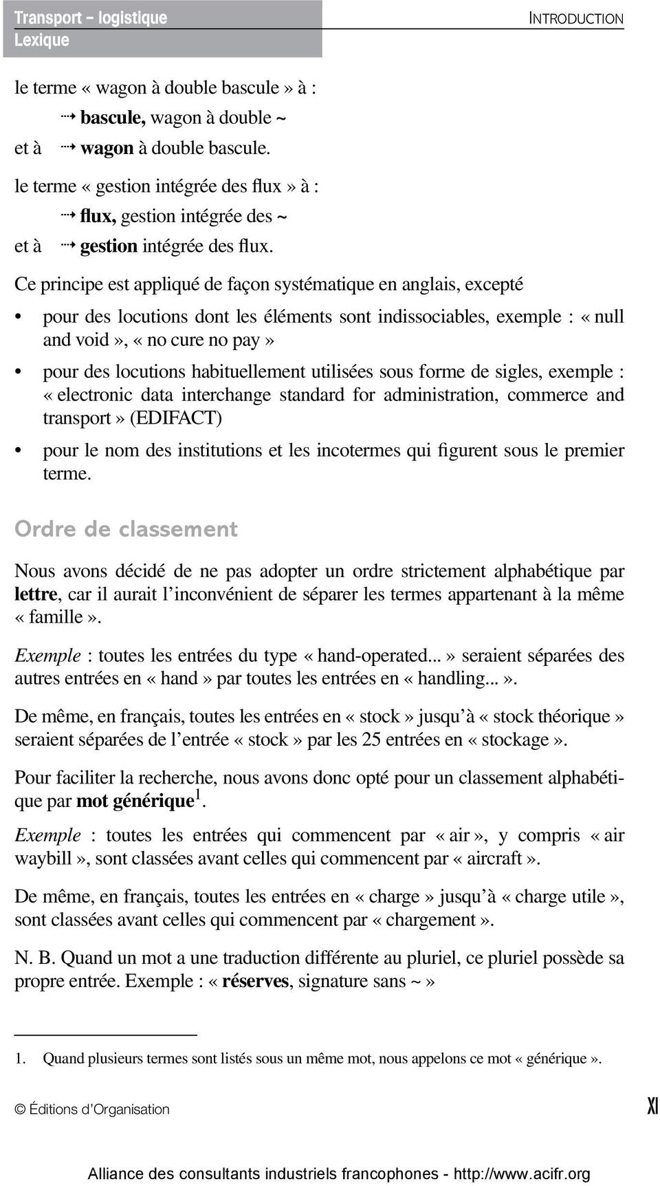 Ce principe est appliqué de façon systématique en anglais, excepté pour des locutions dont les éléments sont indissociables, exemple : «null and void», «no cure no pay» pour des locutions