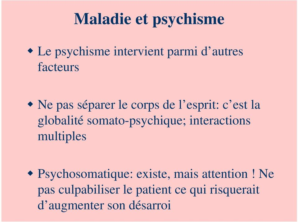 somato-psychique; interactions multiples Psychosomatique: existe,