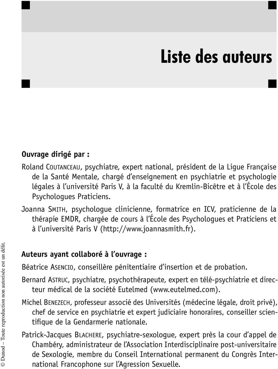 Joanna SMITH, psychologue clinicienne, formatrice en ICV, praticienne de la thérapie EMDR, chargée de cours à l École des Psychologues et Praticiens et à l université Paris V (http://www.joannasmith.