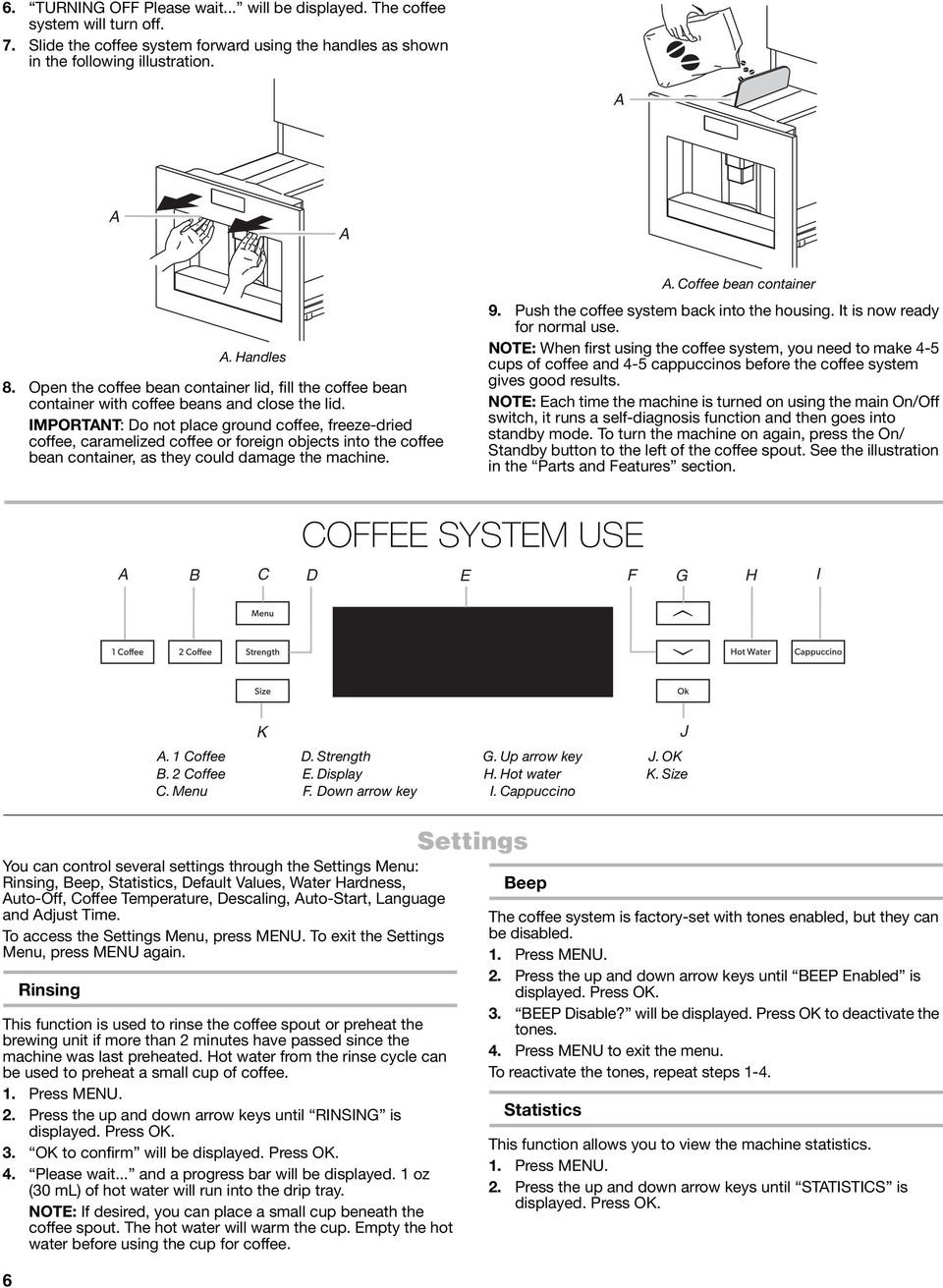 IMPORTNT: Do not place ground coffee, freeze-dried coffee, caramelized coffee or foreign objects into the coffee bean container, as they could damage the machine.. Coffee bean container 9.