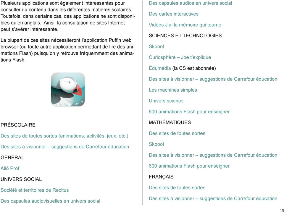 La plupart de ces sites nécessiteront l application Puffin web browser (ou toute autre application permettant de lire des animations Flash) puisqu on y retrouve fréquemment des animations Flash.