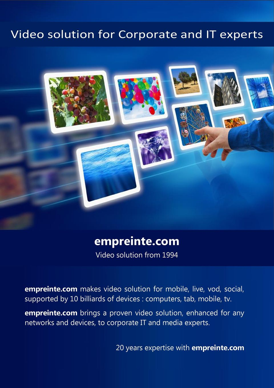 empreinte.com brings a proven video solution, enhanced for any networks and devices, to corporate IT and media experts.