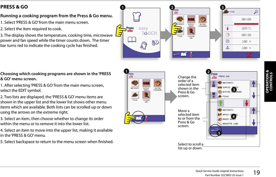 1 2 3 Choosing which cooking programs are shown in the PRESS & GO menu screen. 1. After selecting PRESS & GO from the main menu screen, select the EDIT symbol. 2. Two lists are displayed, the PRESS & GO menu items are shown in the upper list and the lower list shows other menu items which are available.