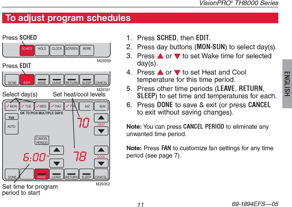 Press s or t to set Wake time for selected day(s). 4. Press s or t to set Heat and Cool temperature for this time period. 5.