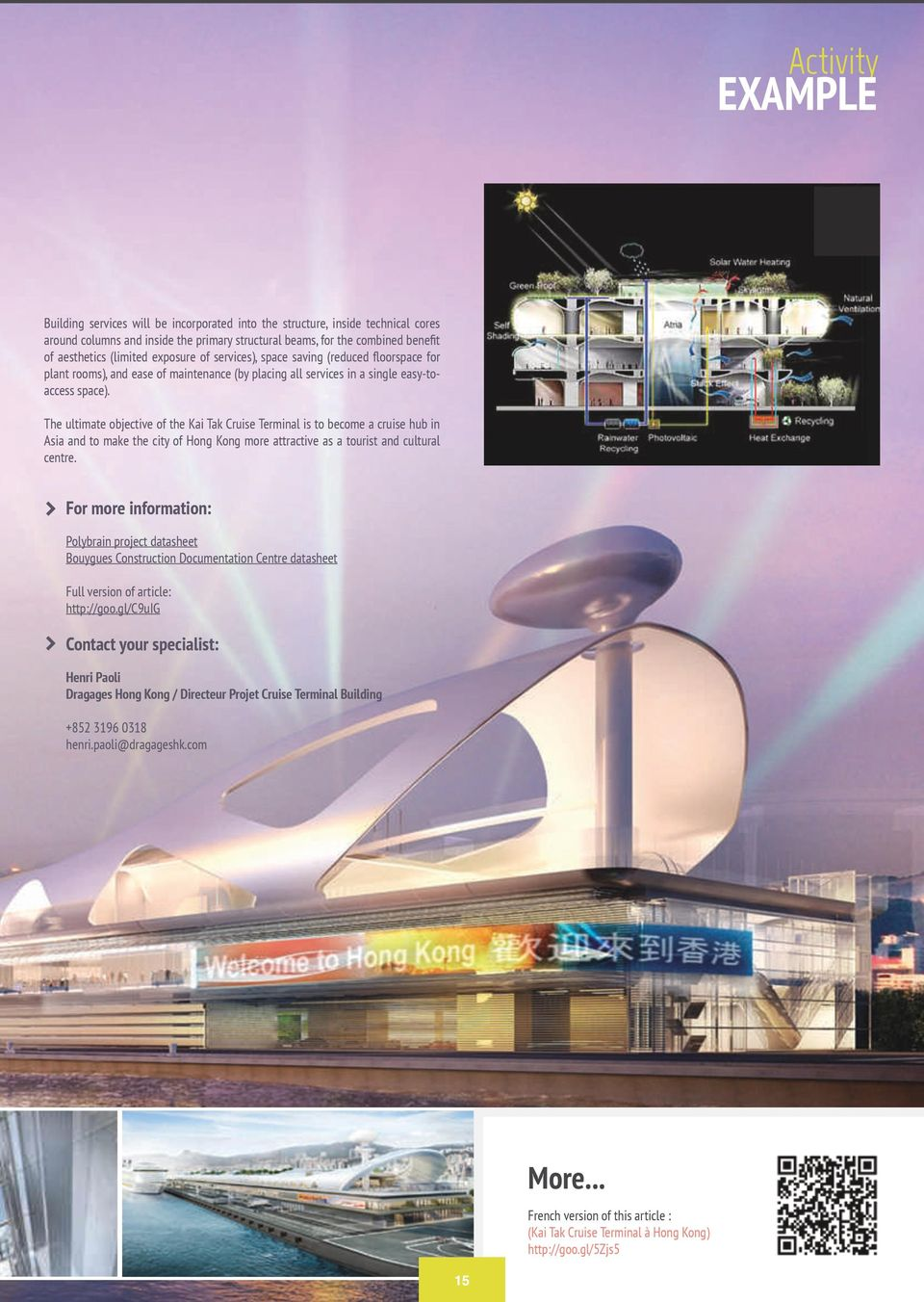 The ultimate objective of the Kai Tak Cruise Terminal is to become a cruise hub in Asia and to make the city of Hong Kong more attractive as a tourist and cultural centre.