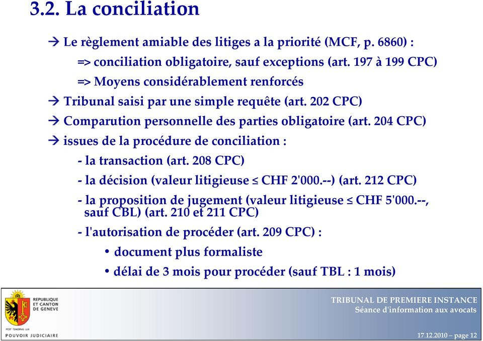 204 CPC) issues de la procédure de conciliation : la transaction (art. 208 CPC) la décision (valeur litigieuse CHF 2ʹ000. ) (art.