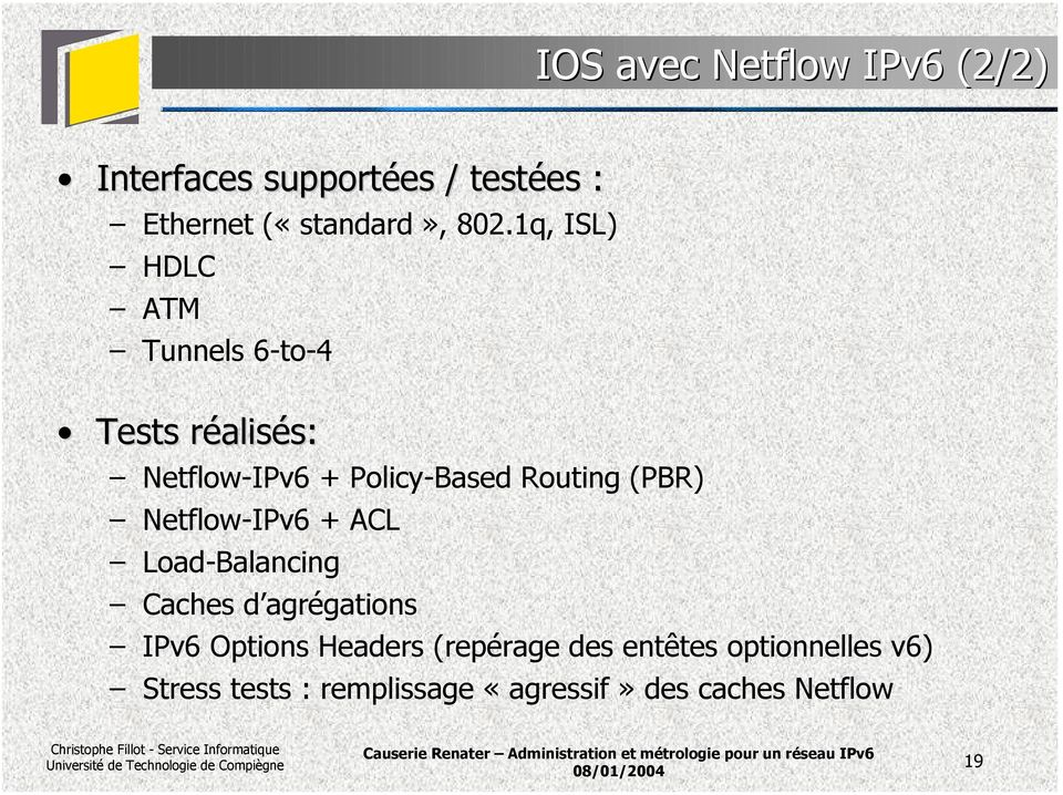(PBR) Netflow-IPv6 + ACL Load-Balancing Caches d agrégations IPv6 Options Headers