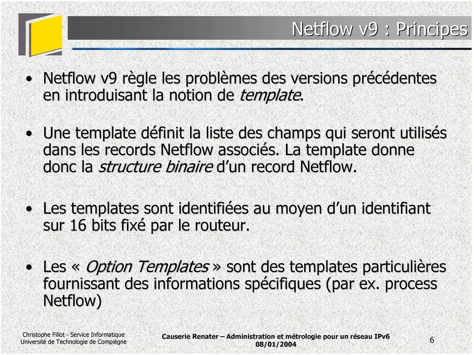 La template donne donc la structure binaire d un record Netflow.