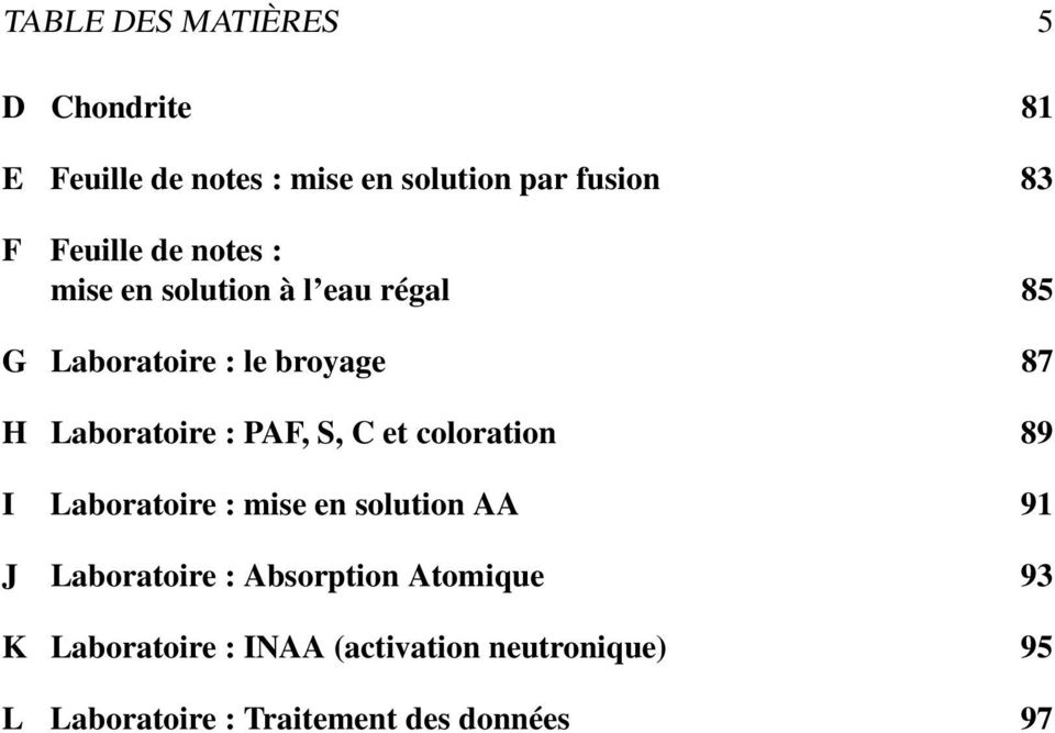 Laboratoire : PAF, S, C et coloration 89 I Laboratoire : mise en solution AA 91 J Laboratoire :