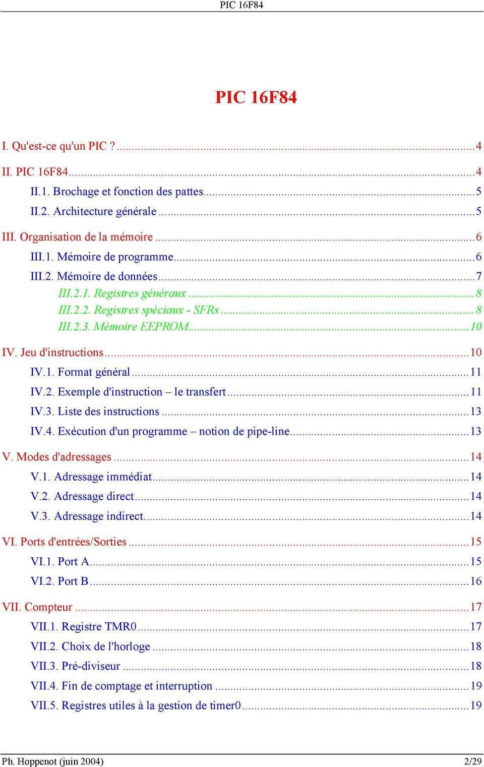 ..11 IV.3. Liste des instructions...13 IV.4. Exécution d'un programme notion de pipe-line...13 V. Modes d'adressages...14 V.1. Adressage immédiat...14 V.2. Adressage direct...14 V.3. Adressage indirect.