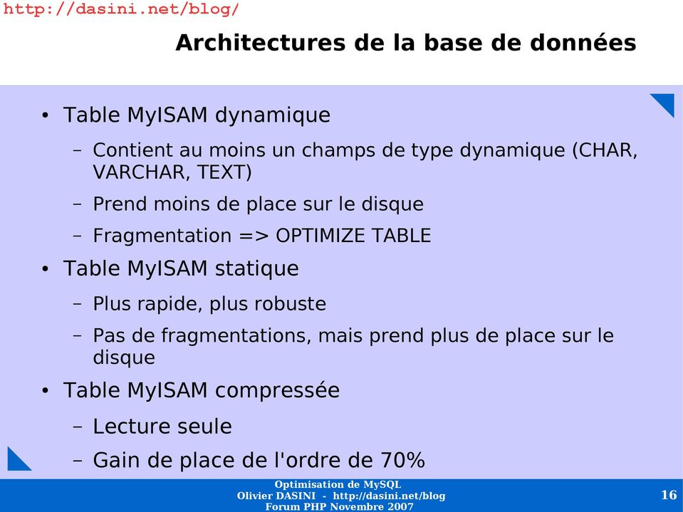OPTIMIZE TABLE Table MyISAM statique Plus rapide, plus robuste Pas de fragmentations, mais