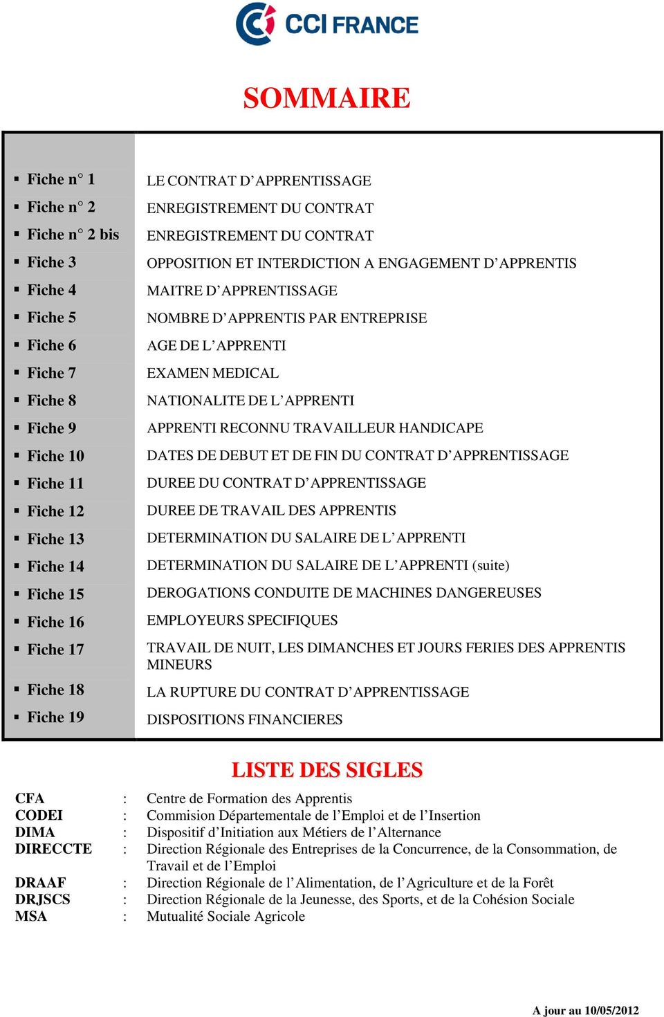 EXAMEN MEDICAL NATIONALITE DE L APPRENTI APPRENTI RECONNU TRAVAILLEUR HANDICAPE DATES DE DEBUT ET DE FIN DU CONTRAT D APPRENTISSAGE DUREE DU CONTRAT D APPRENTISSAGE DUREE DE TRAVAIL DES APPRENTIS